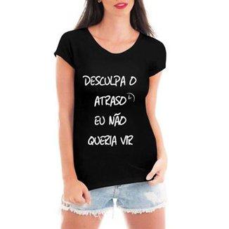edf273c9d Camiseta Criativa Urbana Desculpa o Atraso Feminina