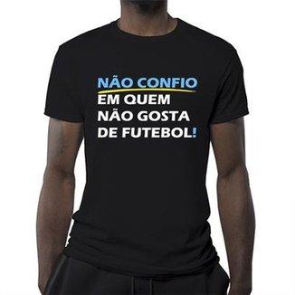Camiseta Não Confio Em Quem Não Gosta De Futebol Masculina 4879e9010b31f