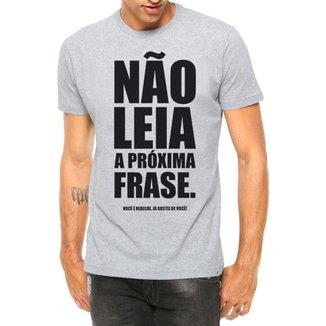 809c2132f1b01 Camiseta Criativa Urbana Frases Engraçadas e Divertidas Não Leia a Próxima  Frase Manga Curta