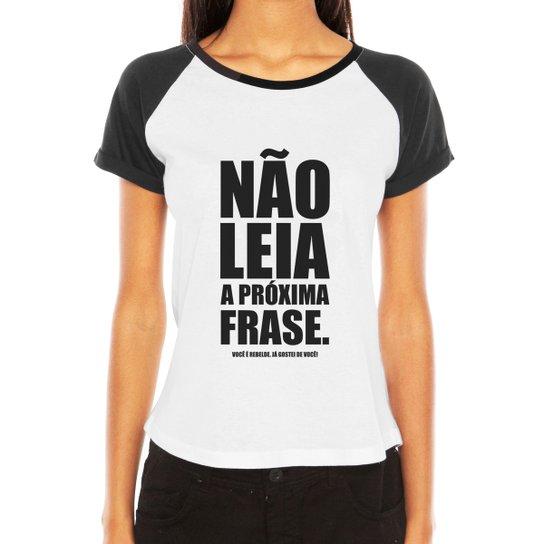 4a48d0f75 Camiseta Raglan Criativa Urbana Frases Engraçadas e Divertidas Não Leia a  Próxima Frase - Branco