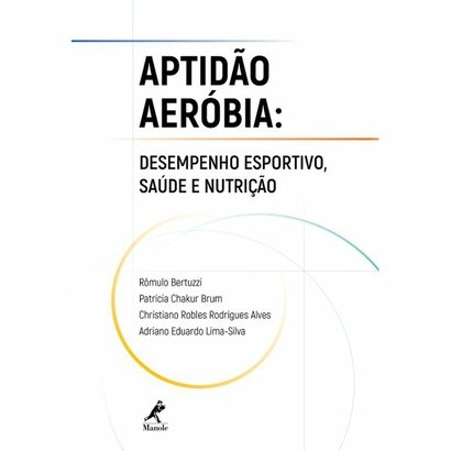 Aptidão aeróbia Desempenho esportivo, saúde e nutrição - Manole - Unissex