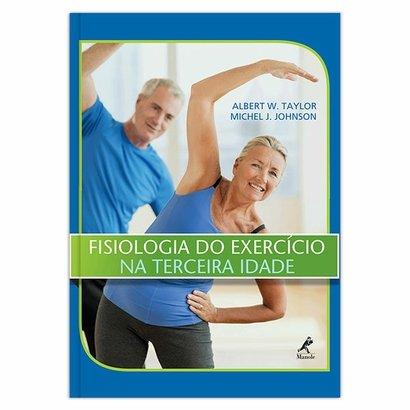 Fisiologia do exercício na terceira idade - 1ª EDIÇ O - Unissex
